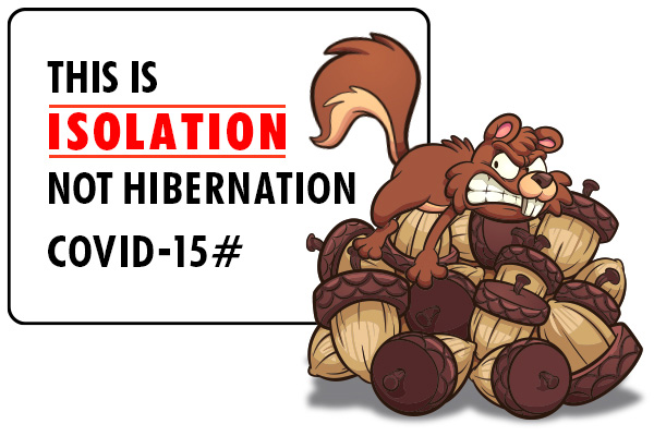 This is Isolation not Hibernation.  COVID-15#