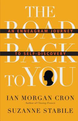 The Road Back To You: An Enneagram Journey to Self-Discovery by Ian Morgan Cron  and Suzanne Stabile